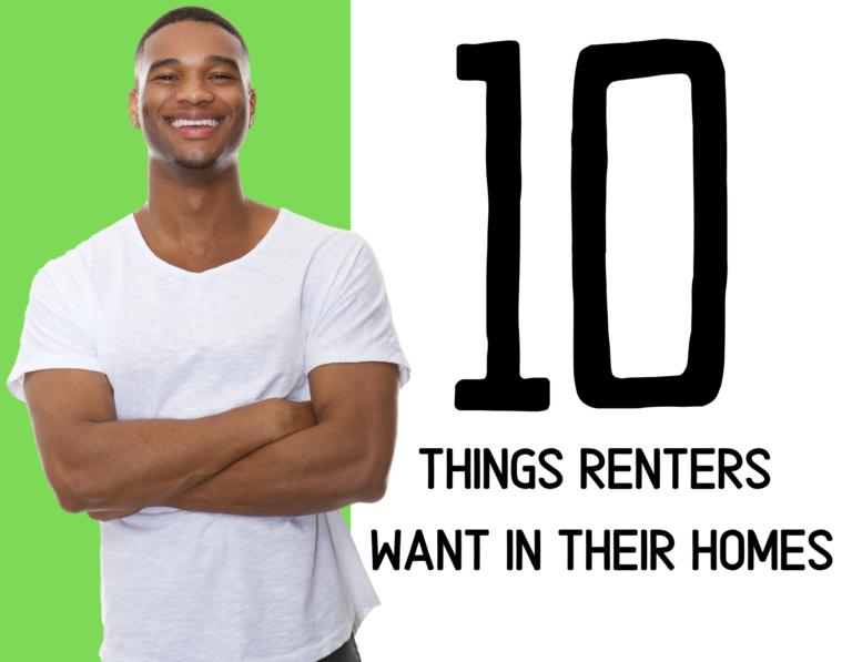 Top 10 Things Tenants Want in a Rental Home